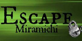Escape Miramichi Opens July 21st