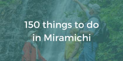 150 Things to Do In The Miramichi Region (1-25)