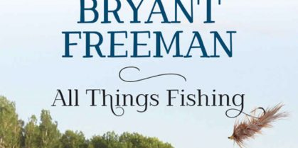 Book Review- Bryant Freeman: All Things Fishing
